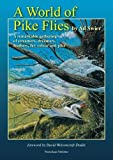 Ad Swier A World of Pike Flies.: A Remarkable Gathering of Streamers, Dreamers, Feathers, Fur, Colour and Pike.