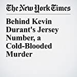 Behind Kevin Durant's Jersey Number, a Cold-Blooded Murder | John Branch