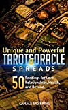 Unique and Powerful Tarot and Oracle Spreads Vol 2: 50 Readings for Love, Relationships, Health, and Beyond