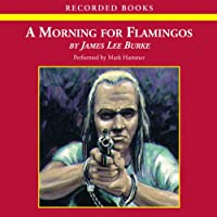 A Morning for Flamingoes: A Dave Robicheaux Novel (       UNABRIDGED) by James Lee Burke Narrated by Mark Hammer