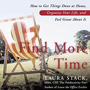 Find More Time: How to Get Things Done at Home, Organize Your Life, and Feel Great About It | [Laura Stack]