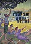 Etienne Cabet ou le temps de l'utopie