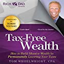 Rich Dad Advisors: Tax-Free Wealth: How to Build Massive Wealth by Permanently Lowering Your Taxes Audiobook by Tom Wheelwright Narrated by Tom Wheelwright