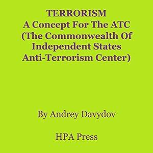 Terrorism: A Concept for the ATC (The Commonwealth of Independent States Anti-Terrorism Center) Hörbuch von Andrey Davydov Gesprochen von: Avernon Honeythunder