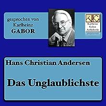 Das Unglaublichste Hörbuch von Hans Christian Andersen Gesprochen von: Karlheinz Gabor