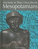 Mesopotamians (Ancients in Their Own Words) (1608700666) by Kerrigan, Michael