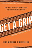 Gino Wickman Get A Grip: How to Get Everything You Want from Your Entrepreneurial Business