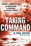 Taking Command: General J. Lawton Collins From Guadalcanal to Utah Beach and Victory in Europe (0451229835) by Jeffers, H. Paul
