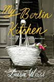 9780670025381: My Berlin Kitchen: A Love Story (with Recipes)