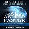 Fall Asleep Faster: Induce Deep Relaxation, Relieve Stress and Get Better Sleep Speech by  QuietZen Studios Narrated by  QuietZen Studios