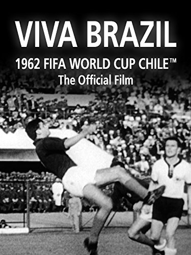Viva Brazil: The Official film of 1962 FIFA World Cup Chile