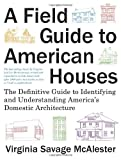 img - for A Field Guide to American Houses: The Definitive Guide to Identifying and Understanding America's Domestic Architecture book / textbook / text book