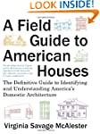 A Field Guide to American Houses: The...