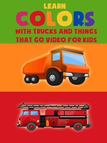 Learn Colors With Trucks And Things That Go Video For Kids : Watch online now with Amazon Instant Video: Kids 1st TV