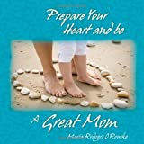 Prepare Your Heart and Be a Great Mom
