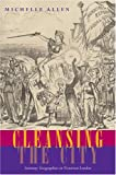 Cleansing the City: Sanitary Geographies in Victorian London (0821417711) by Allen, Michelle
