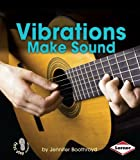 Vibrations Make Sound (First Step Nonfiction: Light and Sound)