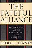 The Fateful Alliance: France, Russia, and the Coming of the First World War (0394722310) by Kennan, George F.