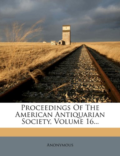 Proceedings Of The American Antiquarian Society, Volume 16...