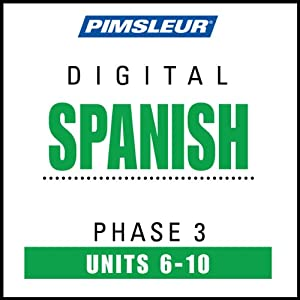 Spanish Phase 3, Unit 06-10: Learn to Speak and Understand Spanish with Pimsleur Language Programs | [Pimsleur]