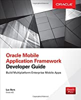 Oracle Mobile Application Framework Developer Guide: Build Multiplatform Enterprise Mobile Apps Front Cover