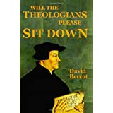 Will the Theologians Please Sit Downby David W. Bercot