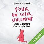 Pour un soir seulement : Journal (sexuel) d'une ex-petite moche | Thomas Raphaël