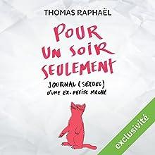 Pour un soir seulement : Journal (sexuel) d'une ex-petite moche | Livre audio Auteur(s) : Thomas Raphaël Narrateur(s) : Marie-Eve Dufresne