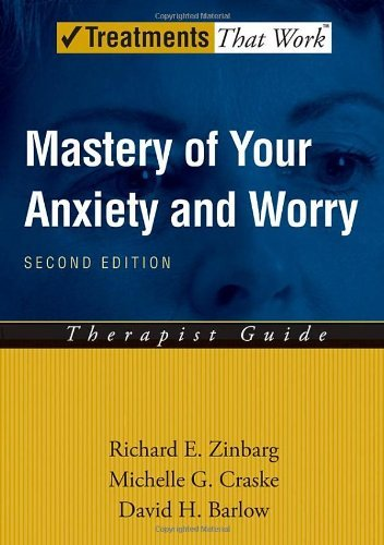 David H. Barlow, Michelle G. Craske Richard E. Zinbarg - Mastery of Your Anxiety and Worry (MAW): Therapist Guide: Therapist Guide