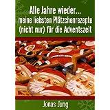 """Alle Jahre wieder... meine liebsten Pl�tzchenrezepte (nicht nur) f�r die Adventszeitvon """"Jonas Jung"""""""