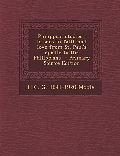Philippian studies: lessons in faith and love from St. Paul's epistle to the Philippians  - Primary Source Edition