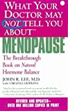 img - for What Your Doctor May Not Tell You About Menopause: The Breakthrough Book on Natural Hormone Balance (HEALTH, WOMEN'S HEALTH) book / textbook / text book