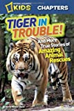 National Geographic Kids Chapters: Tiger in Trouble!: and More True Stories of Amazing Animal Rescues (National Geographic Kids Everything)
