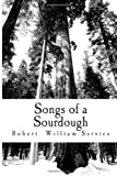 Songs of a Sourdough: Originally Published in 1907