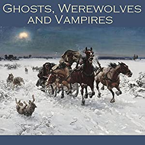 Ghosts, Werewolves and Vampires Audiobook