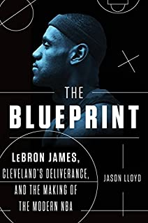 Book Cover: The Blueprint: LeBron James, Cleveland's Deliverance, and the Making of the Modern NBA