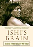 "Ishi's Brain: In Search of Americas Last ""Wild"" Indian"