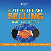 State of the Art Selling: Customer-Building Strategies from the Best in Business | Barry J. Farber