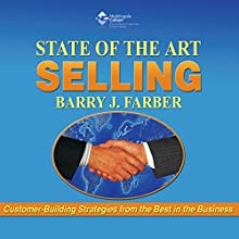 State of the Art Selling: Customer-Building Strategies from the Best in Business (       UNABRIDGED) by Barry J. Farber Narrated by Barry Farber