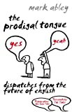 Prodigal Tongue: Dispatches from the Future of English (0099484463) by Abley, Mark