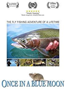 Once in a Blue Moon:  The Fly Fishing Adventure of a Lifetime