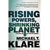 Rising Powers, Shrinking Planet: The New Geopolitics of Energyby Michael T. Klare