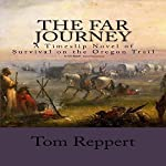 The Far Journey: A Timeslip Novel of Survival on the Oregon Trail | Tom Reppert