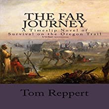 The Far Journey: A Timeslip Novel of Survival on the Oregon Trail Audiobook by Tom Reppert Narrated by Patricia Santomasso