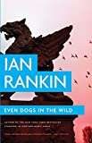 Even Dogs in the Wild (An Inspector Rebus Novel)