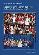 EGOZENTRIKER GEKONNT ABHOLEN: EIN RATGEBER FÜR ALLTAG UND BERUF (GERMAN EDITION)