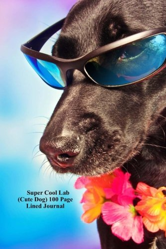 Super Cool Lab (Cute Dog) 100 Page Lined Journal: Blank 100 page lined journal for your thoughts, ideas, and inspiration