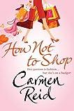 Carmen Reid How Not To Shop: (Annie Valentine Book 3)