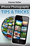 iPhone Photography Tips and Tricks: How to Take Great Pictures with Your iPhone Camera and Apps