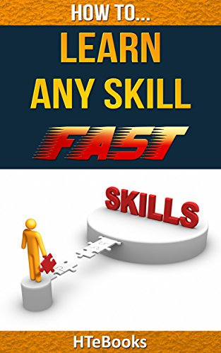 eBook How To Learn Any Skill Fast: Quick Start Guide (How